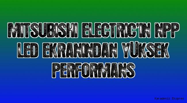 Mitsubishi Electric'in NPP LED ekranından yüksek performans