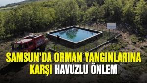 Samsun'da orman yangınlarına karşı havuzlu önlem