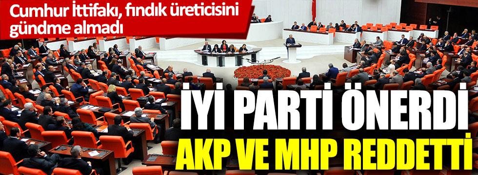 İYİ Parti önerdi, AKP ve MHP reddetti: Cumhur İttifakı, fındık üreticisini gündeme almadı
