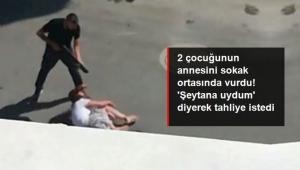 2 çocuğunun annesini sokak ortasında vurdu, ''Şeytana uydum'' diyerek tahliyesini istedi!