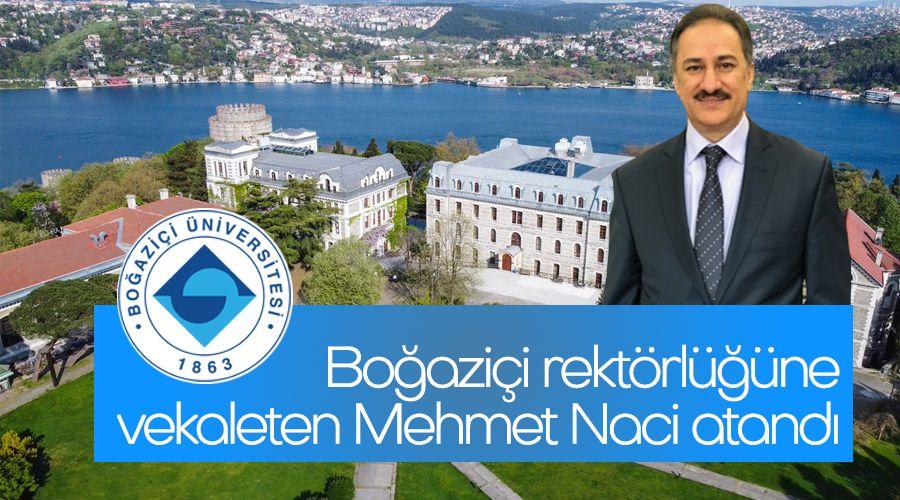 Boğaziçi rektörlüğüne vekaleten Mehmet Naci atandı